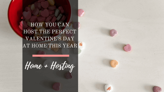 How You Can Host the Perfect Valentine's Day at Home This Year, Valentine's Date Night at Home