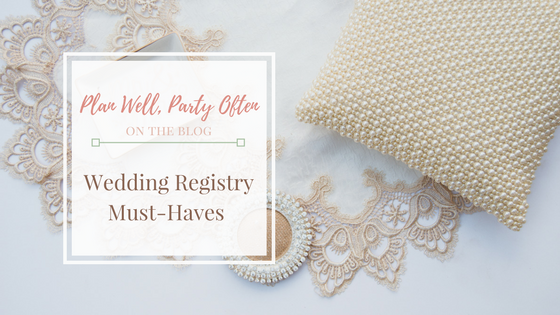 Must-Haves To Put On Your Wedding Registry, Atlanta Certified Wedding Planner