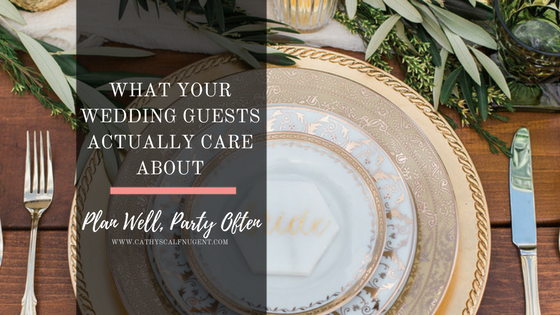 What Your Guests Really Care About; Atlanta Certified Wedding Planner and Coordinator