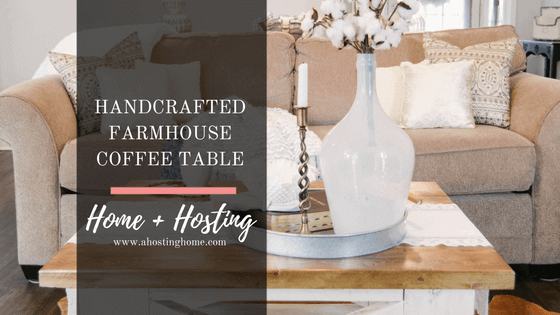 DIY Handcrafted Farmhouse Coffee Table // A Hosting Home // Farmhouse Home Decor