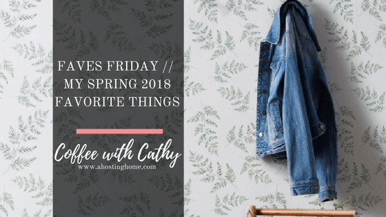Faves Friday // My Spring 2018 Favorite Products // Spring Must Have Products