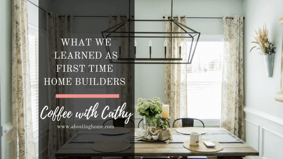 What We've Learned As First Time Home Builders, What We Learned As First Time Home Buyers