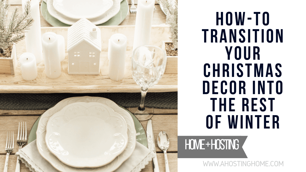 How-To Transition Your Christmas Decor into the Rest of Winter // A Hosting Home Blog