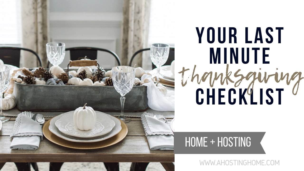 Your Last Minute Thanksgiving Checklist / A Hosting Home Blog