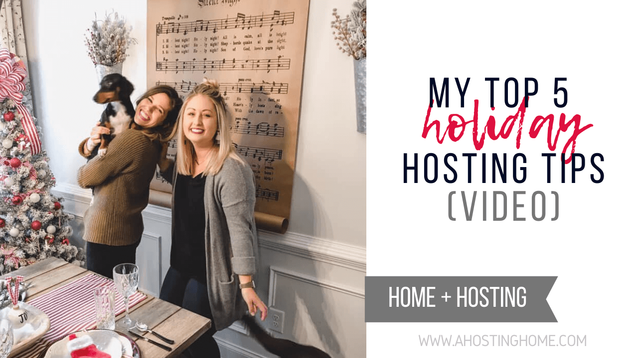 My Top 5 Holiday Hosting Tips VIDEO / A Hosting Home Blog