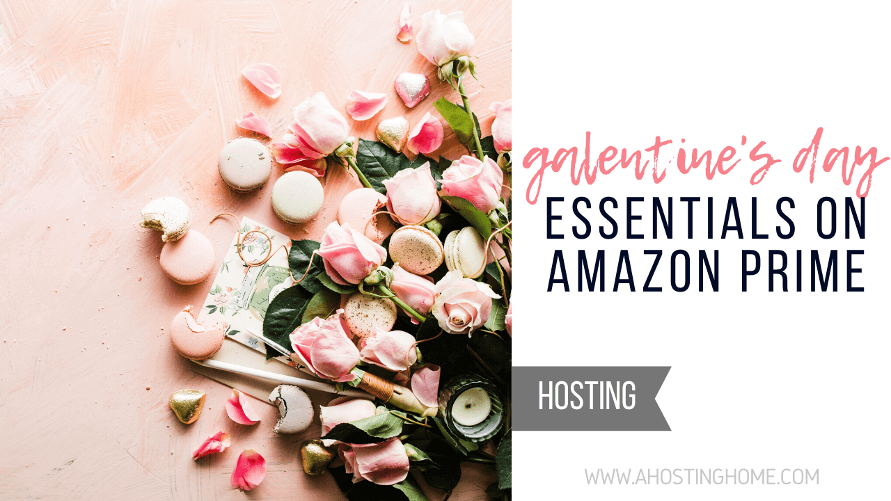 Galentine's Day Essentials on Amazon Prime // A Hosting Home Blog