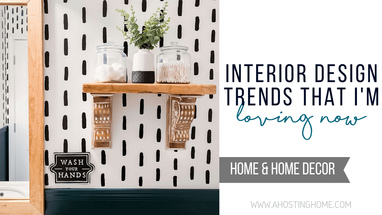 Interior Design Trends I'm Currently Loving / A Hosting Home Blog