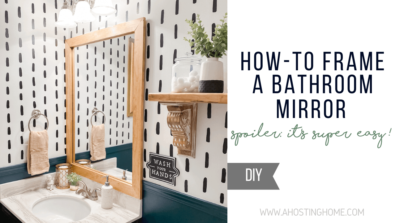 How To Frame a Bathroom Mirror / A Hosting Home Blog