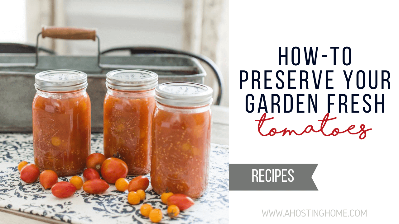 How-To Preserve Your Garden Fresh Tomatoes / A Hosting Home Blog