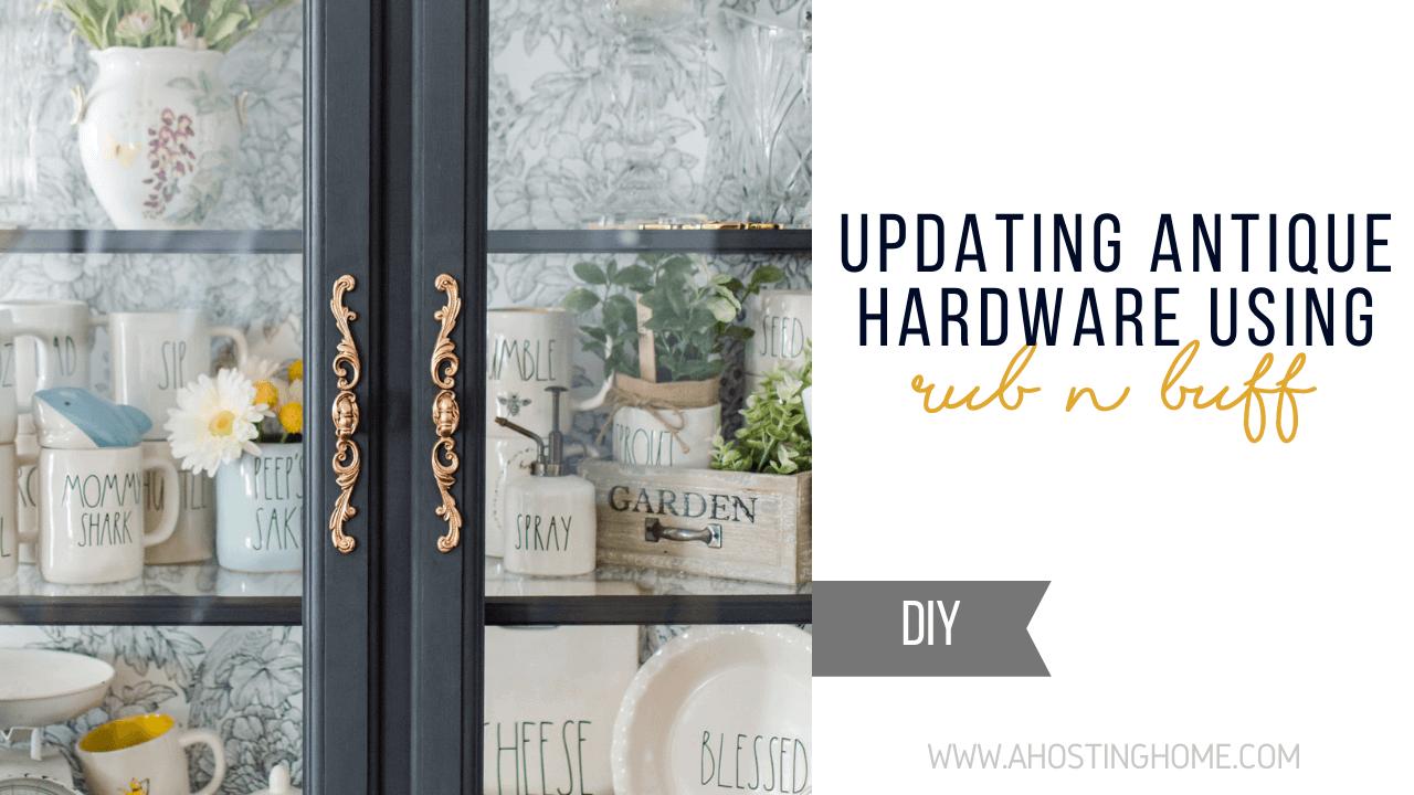 Updating Antique Hardware Using Rub n Buff / DIY Rub n Buff Tutorial / A Hosting Home Blog